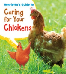 Henrietta's Guide to Caring for Your Chickens, Paperback / softback Book
