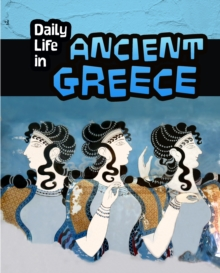 Daily Life in Ancient Greece, Hardback Book
