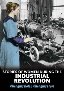 Stories of Women During the Industrial Revolution : Changing Roles, Changing Lives, Hardback Book