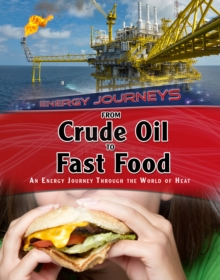 From Crude Oil to Fast Food : An energy journey through the world of heat, Paperback / softback Book