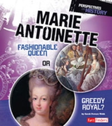 Marie Antoinette : Fashionable Queen or Greedy Royal?, Paperback / softback Book