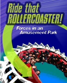 Ride that Rollercoaster : Forces at an Amusement Park, Hardback Book