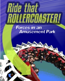 Ride that Rollercoaster : Forces at an Amusement Park, Paperback / softback Book