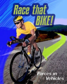 Race That Bike : Forces in Vehicles, Paperback Book