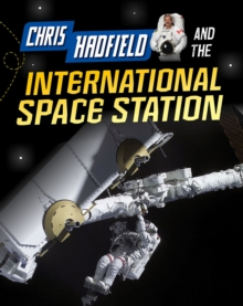 Chris Hadfield and the International Space Station, Hardback Book