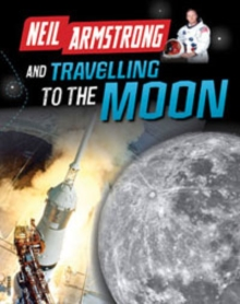 Neil Armstrong and Getting to the Moon, Paperback Book