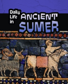 Daily Life in Ancient Sumer, Hardback Book
