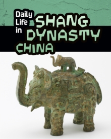 Daily Life in Shang Dynasty China, Paperback Book