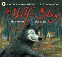 The Wolf's Story : What Really Happened to Little Red Riding Hood, Paperback / softback Book