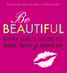 Be Beautiful: Every Girl's Guide to Hair, Skin and Make-up, Paperback Book