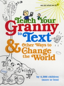 Teach Your Granny to Text and Other Ways to Change the World, Paperback Book