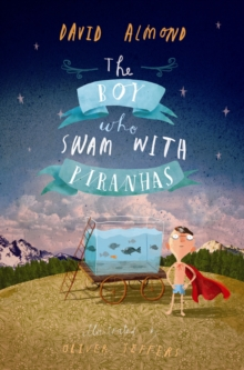 The Boy Who Swam with Piranhas, Hardback Book