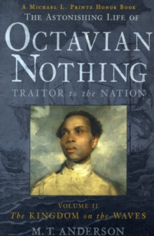 The Astonishing Life of Octavian Nothing, Traitor to the Nation, Volume II : The Kingdom on the Waves, Paperback Book