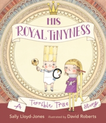 His Royal Tinyness : A Terrible True Story, Hardback Book