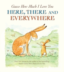 Guess How Much I Love You Here, There and Everywhere, Paperback Book