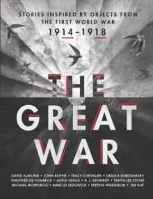 The Great War: Stories Inspired by Objects from the First World War, Hardback Book