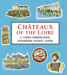 Chateaux of the Loire: A Three-Dimensional Expanding Pocket Guide, Hardback Book