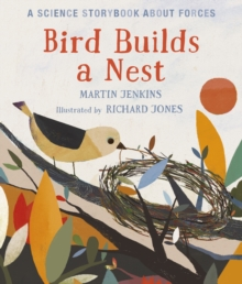 Bird Builds a Nest : A Science Storybook about Forces, Hardback Book