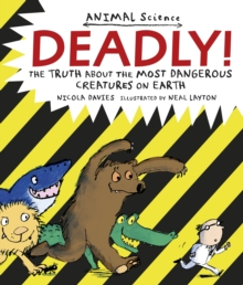 Deadly! : The Truth About the Most Dangerous Creatures on Earth, Paperback / softback Book