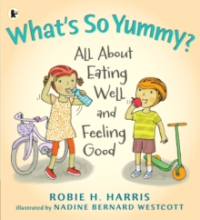What's So Yummy? : All About Eating Well and Feeling Good, Paperback Book