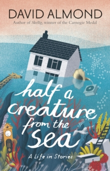 Half a Creature from the Sea : A Life in Stories, Paperback / softback Book