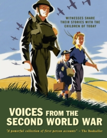 Voices from the Second World War : Witnesses share their stories with the children of today, Paperback Book