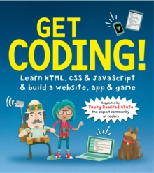 Get Coding! Learn HTML, CSS, and JavaScript and Build a Website, App, and Game, Paperback / softback Book