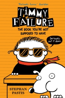 Timmy Failure: the Book You're Not Supposed to Have, Paperback Book