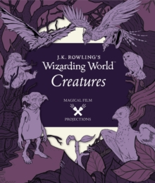 J.K. Rowling's Wizarding World: Magical Film Projections: Creatures, Hardback Book