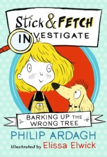 Barking Up the Wrong Tree: Stick and Fetch Investigate, Paperback Book