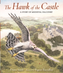 The Hawk of the Castle : A Story of Medieval Falconry, Hardback Book
