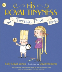 His Royal Tinyness : A Terrible True Story, Paperback / softback Book