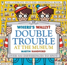 Where's Wally? Double Trouble at the Museum: The Ultimate Spot-the-Difference Book! : Over 500 Differences to Spot!, Hardback Book