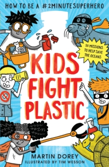 Kids Fight Plastic : How to be a #2minutesuperhero, Paperback / softback Book