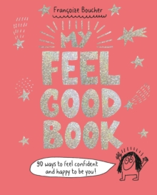 My Feel Good Book : 90 ways to feel confident and happy to be you!, Hardback Book