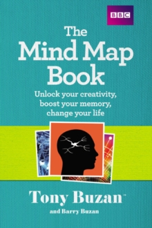 The Mind Map Book : Unlock Your Creativity, Boost Your Memory, Change Your Life, Paperback Book