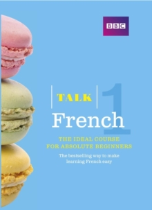 Talk French 1 (Book/CD Pack) : The Ideal French Course for Absolute Beginners, Mixed media product Book