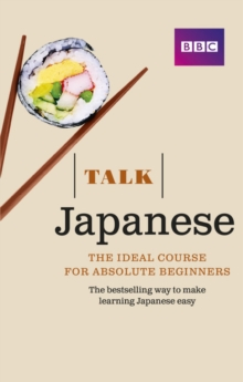 Talk Japanese (Book/CD Pack) : The ideal Japanese course for absolute beginners, Mixed media product Book