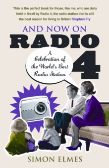 And Now on Radio 4 : A Celebration of the World's Best Radio Station, EPUB eBook