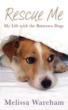 Rescue Me : My Life with the Battersea Dogs, EPUB eBook