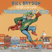 The Life And Times Of The Thunderbolt Kid : Travels Through my Childhood, eAudiobook MP3 eaudioBook