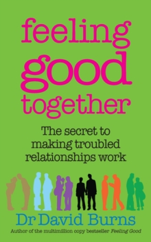 Feeling Good Together : The secret to making troubled relationships work, EPUB eBook