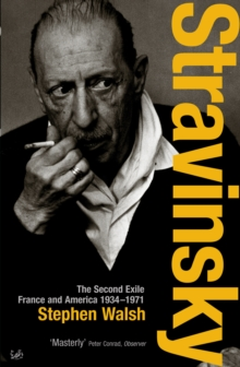 Stravinsky (Volume 2) : The Second Exile: France and America, 1934 - 1971, EPUB eBook