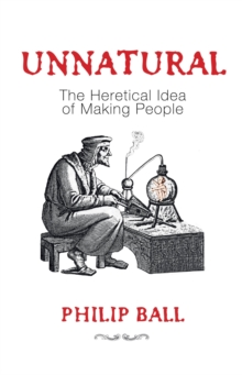 Unnatural : The Heretical Idea of Making People, EPUB eBook