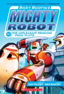 Ricky Ricotta's Mighty Robot vs the Un-Pleasant Penguins from Pluto, Paperback / softback Book