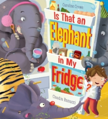 Is That an Elephant in My Fridge?, Paperback / softback Book