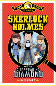 Baker Street Academy: Sherlock Holmes and the Disappearing Diamond, Hardback Book
