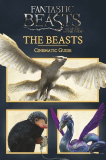 Fantastic Beasts and Where to Find Them: Cinematic Guide: The Beasts, Hardback Book