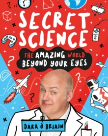 Secret Science: The Amazing World Beyond Your Eyes, Paperback / softback Book
