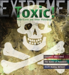 Extreme Science: Toxic! : Killer Cures and Other Poisonings, Paperback / softback Book